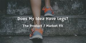 Does my idea have legs? The product/Market fit